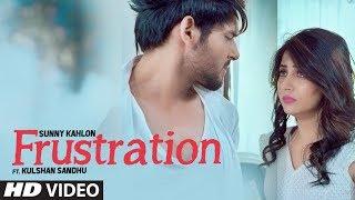 Frustration: Sunny Kahlon Ft Kulshan Sandhu (Full Song) | New Punjabi Songs 2017