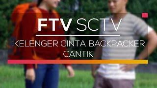 Video FTV SCTV - Kelenger Cinta Backpacker Cantik download MP3, 3GP, MP4, WEBM, AVI, FLV Juni 2018