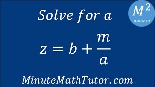 z=b+m/a, solve for a