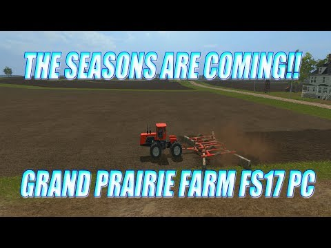 THE SEASONS ARE COMING!! GRAND PRAIRIE FARM FS17 PC