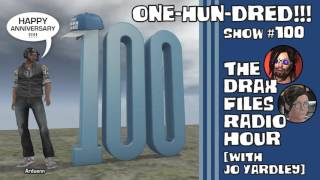 The Drax Files Radio Hour with Jo Yardley Show #100: one-hun-dred