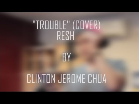 Trouble - Resh (Acoustic Cover by Clinton)