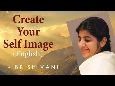 Create Your Self Image: Ep 8b: BK Shivani (English)