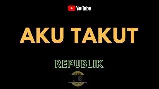 Gambar cover REPUBLIK - AKU TAKUT // KARAOKE POP INDONESIA TANPA VOKAL // LIRIK
