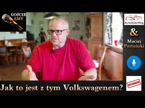 MACIEJ PERTYSKI jak to jest z tym Volkswagenem