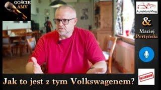 MACIEJ PERTYŃSKI - jak to jest z tym Volkswagenem?
