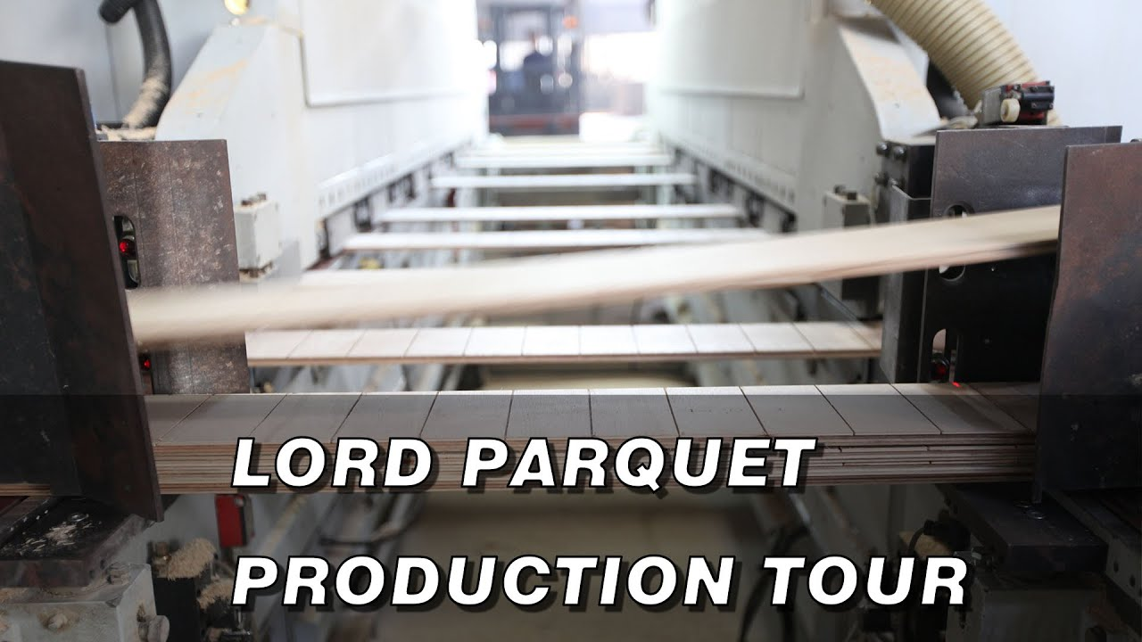 Lord Parquet Engineered Wood Flooring Manufacturing Tour - Lord Parquet Engineered Wood Flooring Manufacturing Tour - YouTube