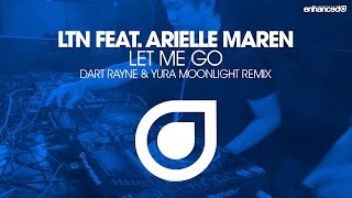 LTN Feat Arielle Maren Let Me Go Dart Rayne Yura Moonlight Remix OUT NOW