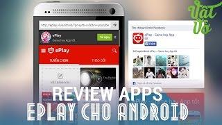 [Review dạo] ePlay - ứng dụng mà smartphone Android không thể không có