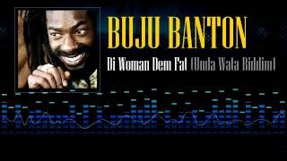 Buju Banton - Di Woman Dem Fat (Unda Wata Riddim)