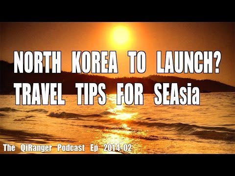 East Asian News and SEAsia Travel Tips - QiRanger Podcast 2014-02