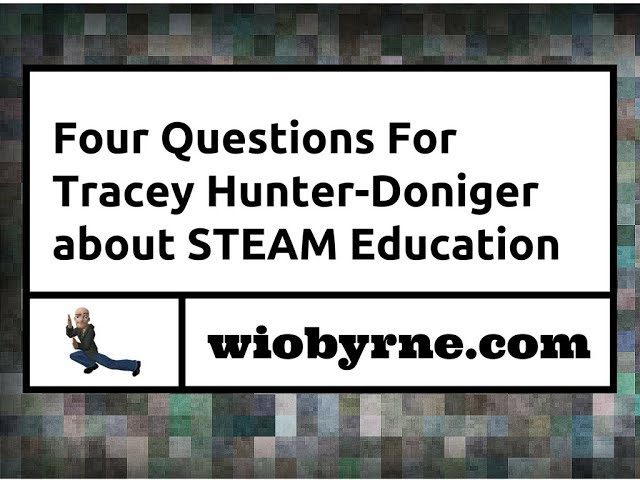 Four Questions For Tracey Hunter-Doniger about STEAM