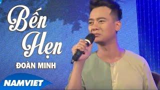 Bến Hẹn - Đoàn Minh (MV OFFICIAL)
