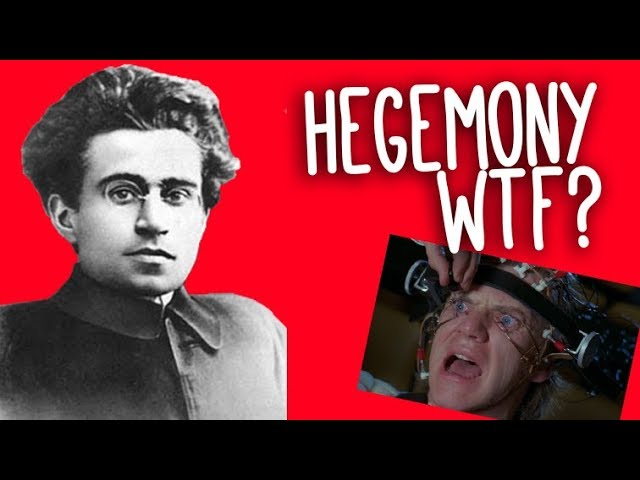 Hegemony: WTF? An introduction to Gramsci and cultural hegemony