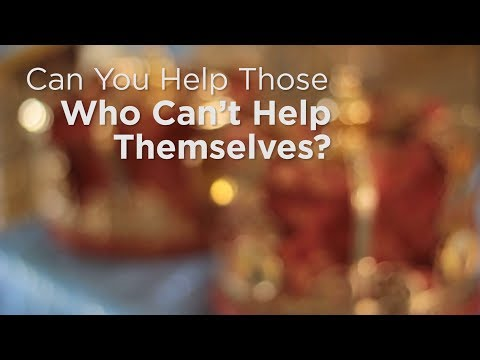 Can You Help Those Who Can't Help Themselves?