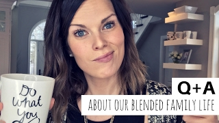 Another Q+A on Our Blended Family Life