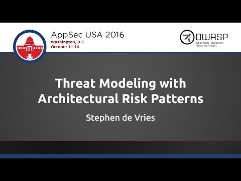 Stephen De Vries - Threat Modeling With Architectural Risk Patterns - AppSecUSA 2016
