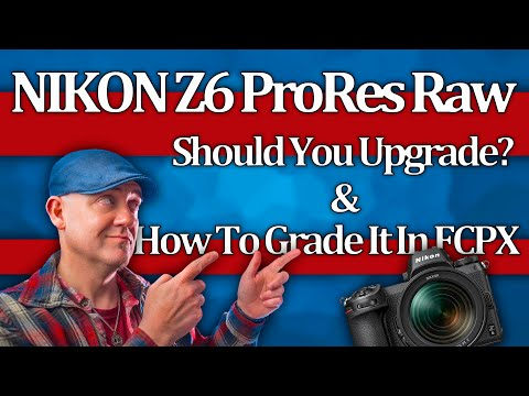 Nikon Z6 FULL FRAME RAW : Should You Upgrade? How To Grade It In FCPX