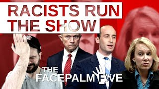 Racists Run The Show The Facepalm Five August 7 2017