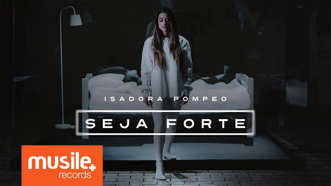 Isadora Pompeo - Seja Forte