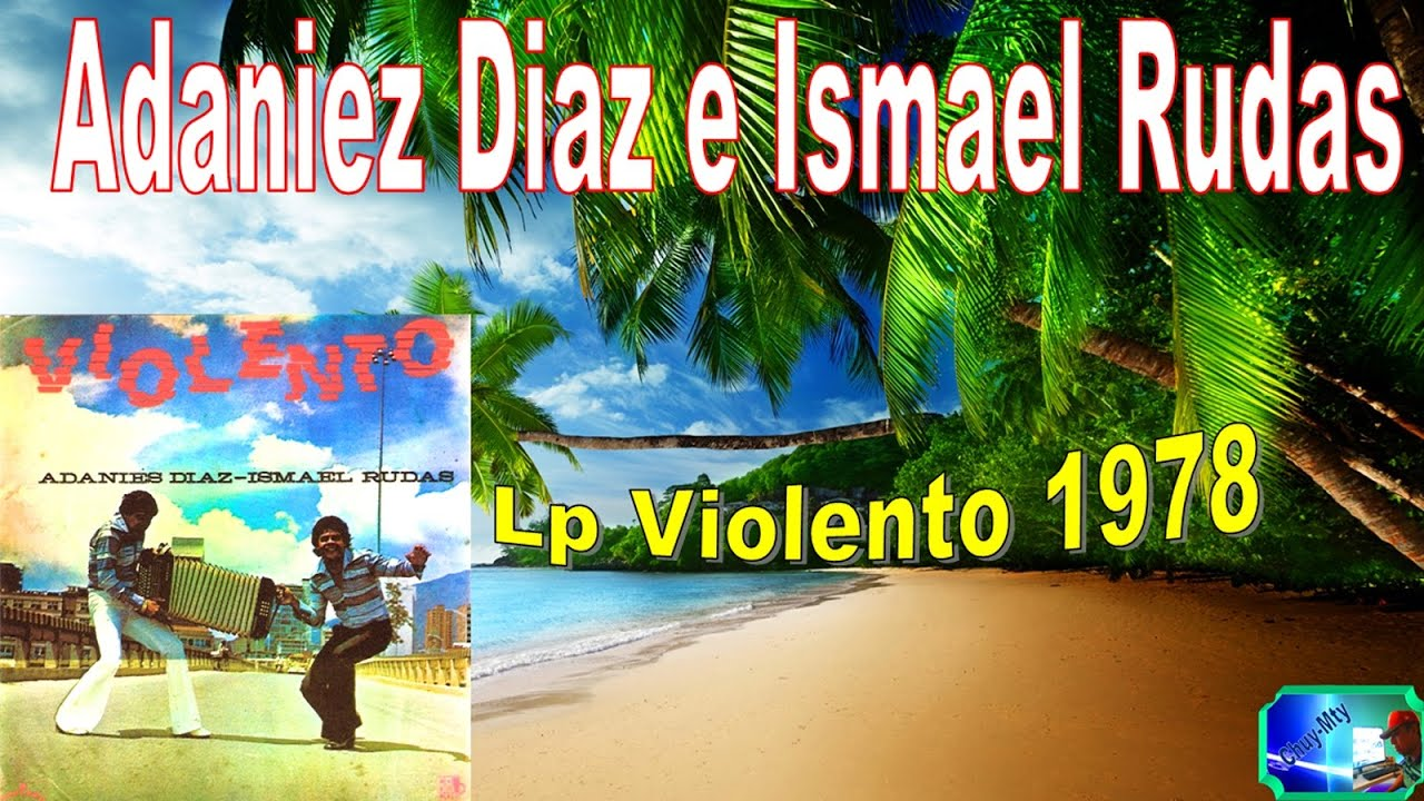 Adaniez Diaz - Ismael Rudas y  LP Violento 1978 Vallenato Antaño