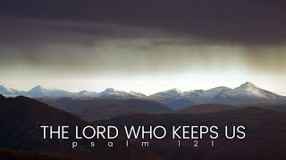 Psalm 121 • The Lord Who Keeps Us
