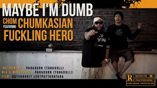 Maybe I'm Dumb [โง่มั้ง] - Chom Chumkasian Feat Fuckling Hero (Official MV)