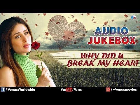 Why Did You Break My Heart : Sentimental Hits - Best Bollywood Sad Songs | Audio Jukebox