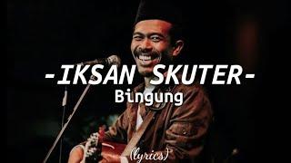 Download Iksan Skuter - Bingung (Lyrics)