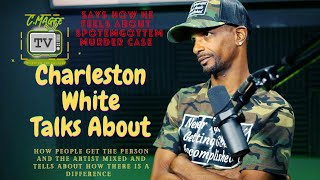 CHARLESTON WHITE TALKS ABOUT  (SPOTEMGOTTEM) MURDER CASE AND ARTIST IMPLANTING JEWERLY - @CmageeTV