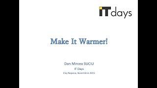 Conferințe | Ro | Make It Warmer!, ITDays, 2015