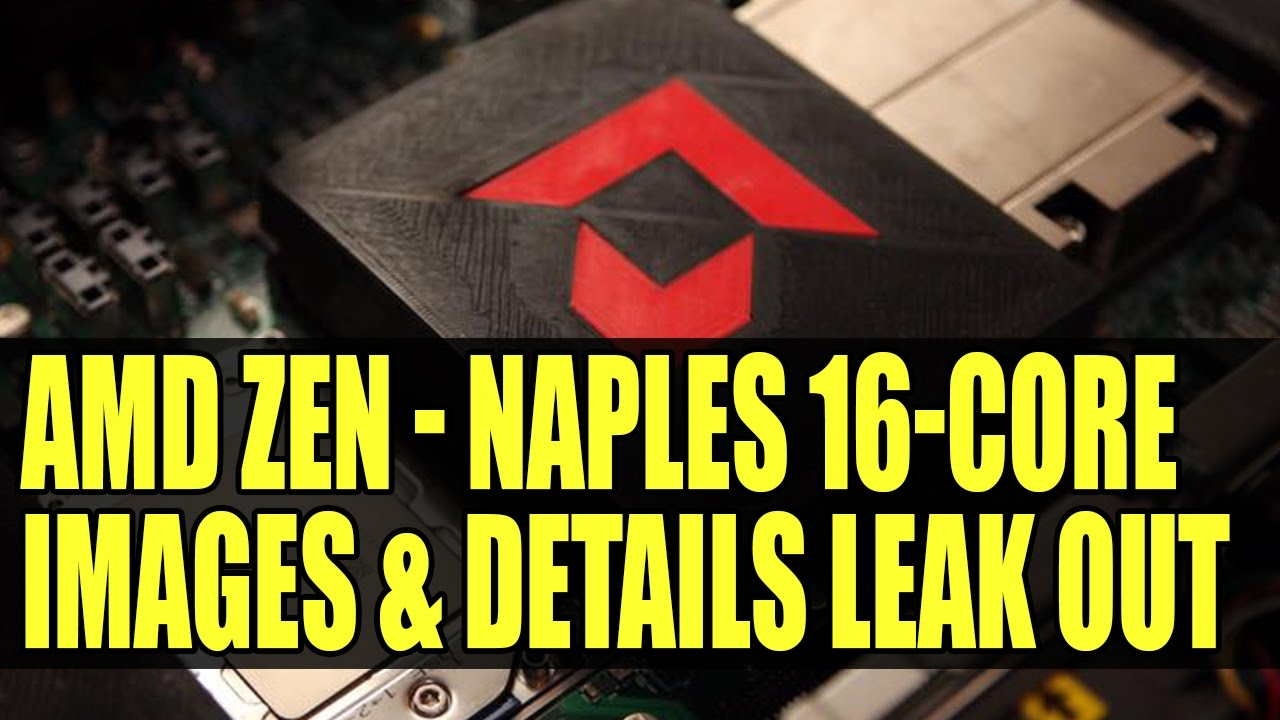 AMD Zen - 16 Core / 32 Thread Naples CPU Images & Details Leak | It's So  Beautiful