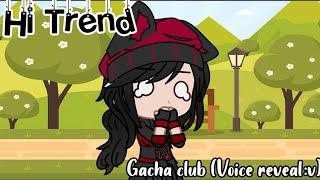 Hi! Trend [] Gacha club [] //Voice reveal:v