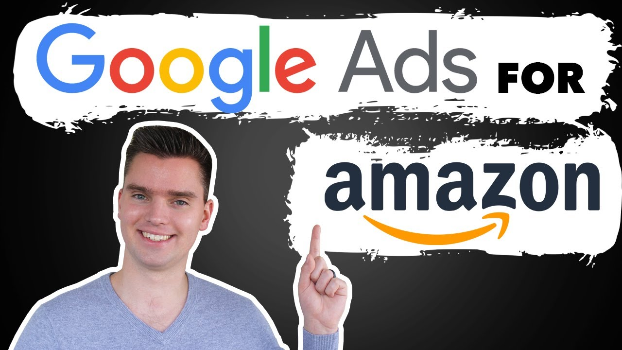 Google Ads For Amazon Products - How To Drive Traffic To Amazon Listings