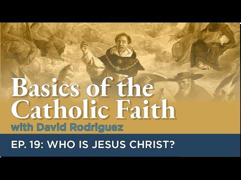 Episode 19: Who is Jesus Christ?   Basics of the Catholic Faith