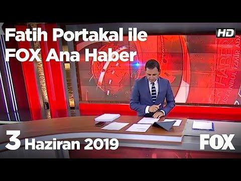 3 Haziran 2019 Fatih Portakal ile FOX Ana Haber