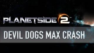 Planetside 2 - 666th Devil Dogs Max Crash