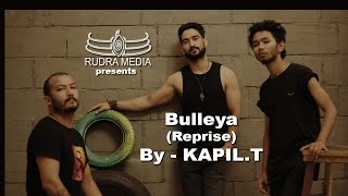 Bulleya - Ae Dil Hai Mushkil | Reprise By KAPIL.T