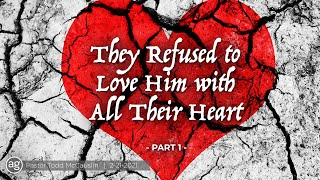 They Refused to Love Him with All Their Heart - Part 1  |  2-21-21