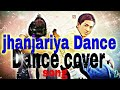 Jhanjhariya song Dance video