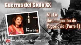 61. La Desintegración de Yugoslavia por Diana Uribe (Parte 1)