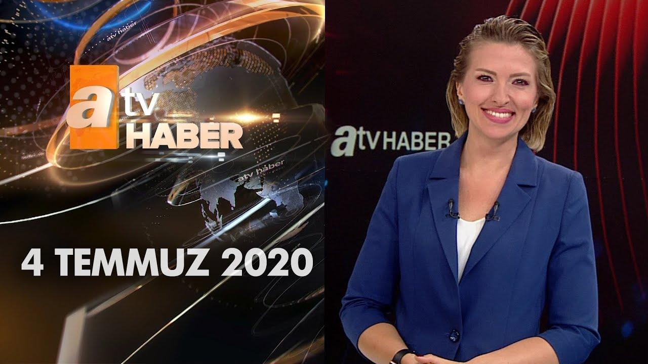 Atv Ana Haber | 4 Temmuz 2020