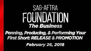 The Business: Penning, Producing, & Performing Your First Short: RELEASE & PROMOTION