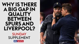 Why is the gap in quality between Liverpool & Spurs so big? | Sunday Supplement | Full Show