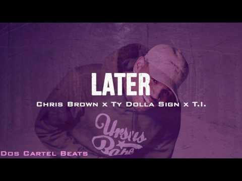 *FREE* LATER | Chris Brown x T.I. x Ty Dolla Sign Type Beat