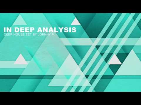 In Deep Analysis   Deep House Set   2017 Mixed By Johnny M