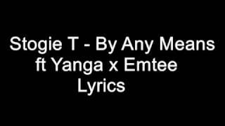 Stogie T -  By Any Means ft Yanga x Emtee Lyrics