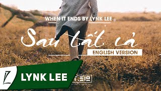 Repeat youtube video Sau Tất Cả (English Version) - When It Ends by Lynk Lee