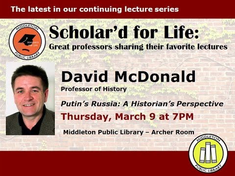 Scholar'd for Life - David McDonald: 'Putin's Russia'