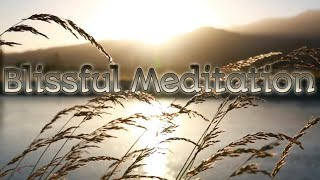 Blissful Meditation Music| Music for Deep Relaxation| Meditation Music to Release Stress and Anxiety